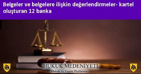 Belgeler ve belgelere ilişkin değerlendirmeler- kartel oluşturan 12 banka
