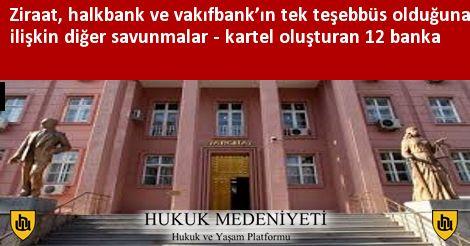 Ziraat, halkbank ve vakıfbank'ın tek teşebbüs olduğuna ilişkin diğer savunmalar - kartel oluşturan 12 banka