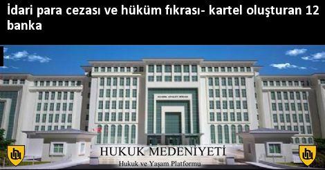 İdari para cezası ve hüküm fıkrası- kartel oluşturan 12 banka