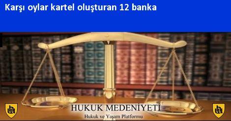 Karşı oylar kartel oluşturan 12 banka