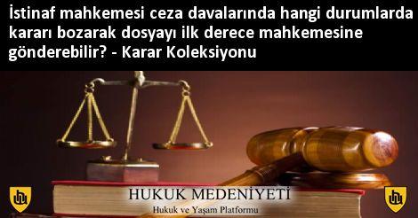İstinaf mahkemesi ceza davalarında hangi durumlarda kararı bozarak dosyayı ilk derece mahkemesine gönderebilir? Koleksiyonu