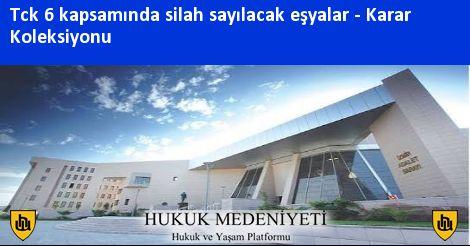 TCK 6 KAPSAMINDA SİLAH SAYILACAK EŞYALAR Koleksiyonu