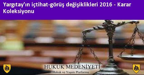 Yargıtay'ın içtihat-görüş değişiklikleri 2016 Koleksiyonu