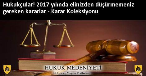 Hukukçular! 2017 yılında elinizden düşürmemeniz gereken Kararlar Koleksiyonu