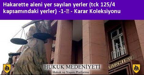 HAKARETTE ALENİ YER SAYILAN YERLER (TCK 125/4 KAPSAMINDAKİ YERLER) -1- Koleksiyonu