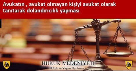 Avukatın , avukat olmayan kişiyi avukat olarak tanıtarak dolandırıcılık yapması