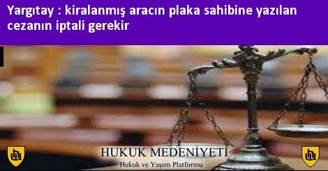Yargıtay : kiralanmış aracın plaka sahibine yazılan cezanın iptali gerekir