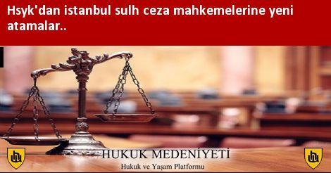 Hsyk'dan istanbul sulh ceza mahkemelerine yeni atamalar..