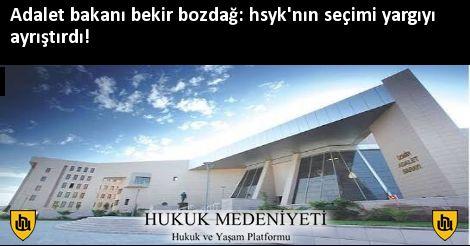 Adalet bakanı bekir bozdağ: hsyk'nın seçimi yargıyı ayrıştırdı!