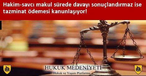 Hakim-savcı makul sürede davayı sonuçlandırmaz ise tazminat ödemesi kanunlaşıyor!