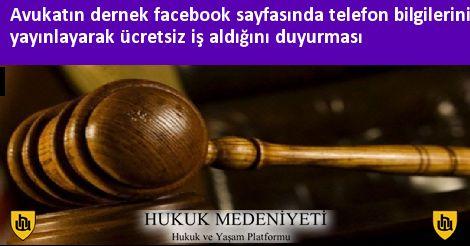 Avukatın dernek facebook sayfasında telefon bilgilerini yayınlayarak ücretsiz iş aldığını duyurması