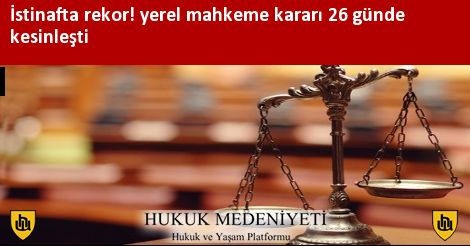 İstinafta rekor! yerel mahkeme kararı 26 günde kesinleşti