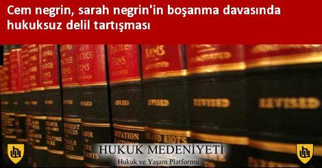 Cem negrin, sarah negrin'in boşanma davasında hukuksuz delil tartışması