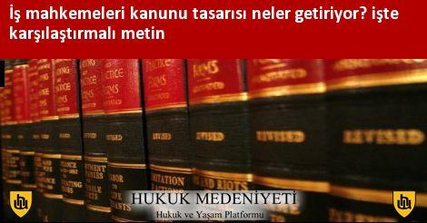 İş Mahkemeleri Kanunu Tasarısı neler getiriyor? İşte karşılaştırmalı metin