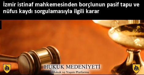 İzmir istinaf mahkemesinden borçlunun pasif tapu ve nüfus kaydı sorgulamasıyla ilgili karar