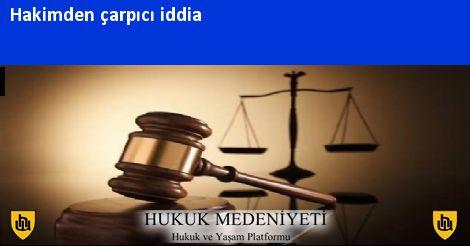 Hakimden çarpıcı iddia
