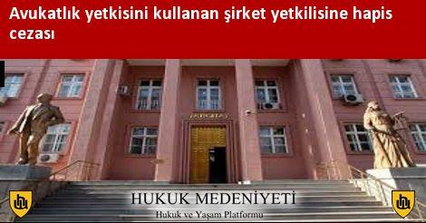Avukatlık yetkisini kullanan şirket yetkilisine hapis cezası