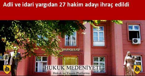Adli ve idari yargıdan 27 hakim adayı  ihraç edildi