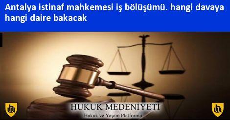 Antalya istinaf mahkemesi iş bölüşümü. hangi davaya hangi daire bakacak