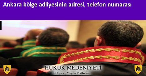 Ankara bölge adliyesinin adresi, telefon numarası
